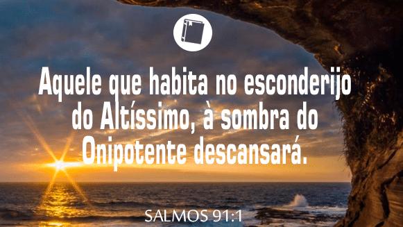 Salmos 91:1 Aquele que habita no esconderijo do Altíssimo, à sombra do Onipotente descansará.