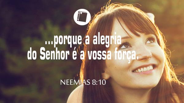 Neemias 8:10 - A alegria do Senhor é a vossa força